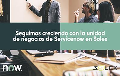 Seguimos creciendo con la unidad de negocios de Servicenow en Solex
