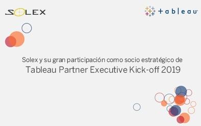 Solex y su gran participación como socio estratégico de Tableau en el Partner Executive Kick-off 2019
