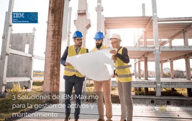Tres soluciones de IBM Maximo ideales para la gestión de activos y mantenimiento [Infografía]
