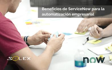 Beneficios de la plataforma de ServiceNow para la automatización empresarial