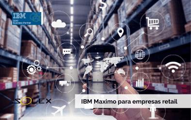 IBM Maximo EAM para empresas retail: ¿De qué trata y cuáles son sus beneficios?