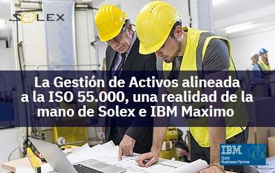 La Gestión de Activos alineada a la ISO 55.000, una realidad de la mano de Solex e IBM Maximo