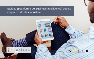 Tableau una plataforma de Business Intelligence (BI) que se adapta a todas las industrias