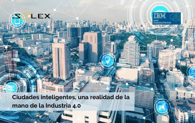 Ciudades inteligentes, una realidad de la mano de la revolución industrial 4.0
