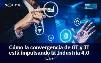 Cómo la convergencia de OT y TI está impulsando la Industria 4.0