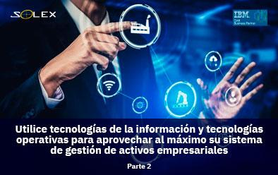 Utilice tecnologías de la información y tecnologías operativas para aprovechar al máximo su sistema de gestión de activos empresariales