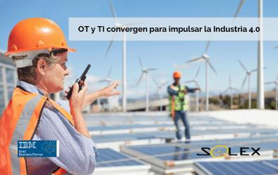 OT y TI, las tecnologías que convergen para impulsar la Industria 4.0