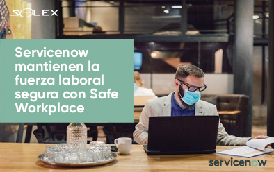 Servicenow mantienen la fuerza laboral segura con Safe Workplace