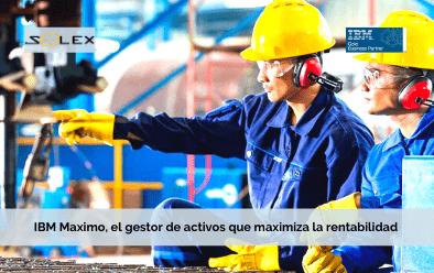 IBM Maximo EAM, el gestor de activos que maximiza la rentabilidad y minimiza los riesgos