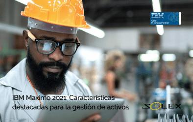 IBM Maximo 2021: Características que han mejorado la gestión de activos y mantenimiento
