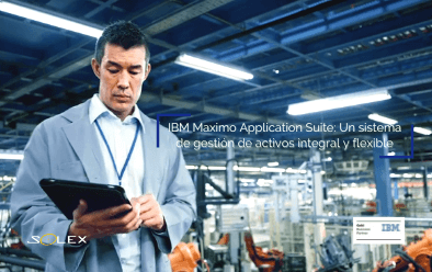 IBM Maximo Application Suite: Un sistema de gestión de activos físicos integral y flexible para todo el ciclo de vida